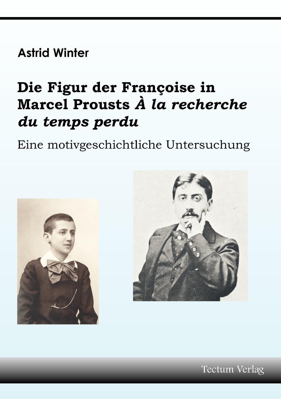 Astrid Winter Die Figur der Francoise in Marcel Prousts A la recherche du temps perdu marcel proust eine liebe swanns