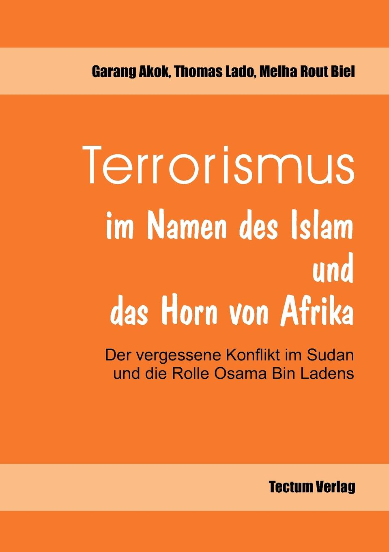 Melha Rout Biel, Garang Akog, Thomas Lado Terrorismus im Namen des Islam und das Horn von Afrika georg schweinfurth im herzen von afrika