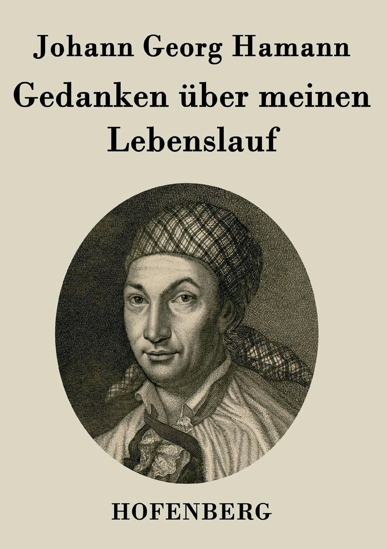 Johann Georg Hamann Gedanken uber meinen Lebenslauf johann jacob volkmann historisch kritische nachrichten von italien bd 1