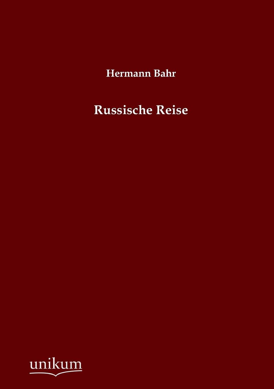 Hermann Bahr Russische Reise hermann bahr die einsichtslosigkeit des herrn schaffle drei briefe an einen volksmann als antwort auf die aussichtslosigkeit der sozialdemokratie german edition