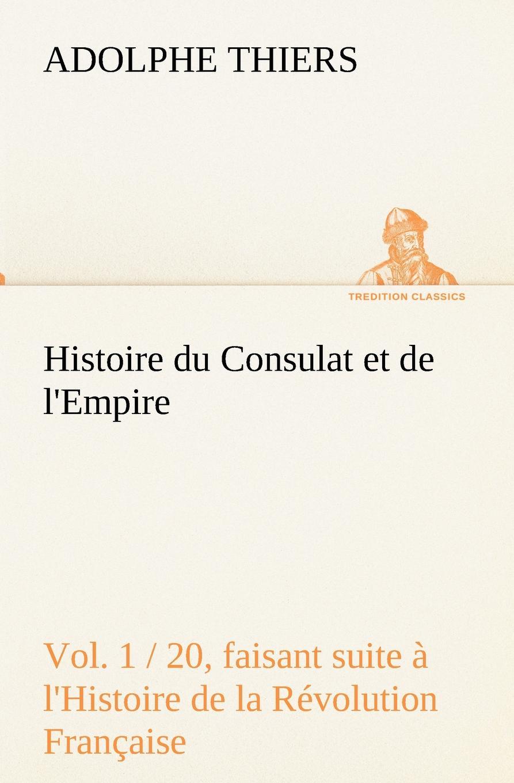 Adolphe Thiers Histoire du Consulat et de l.Empire