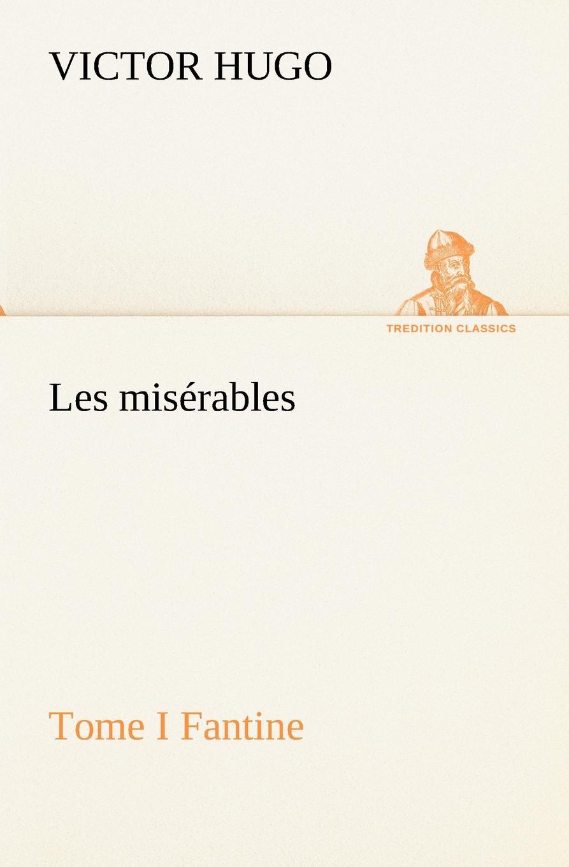 Victor Hugo Les miserables Tome I Fantine hugo victor les miserables classics dlx