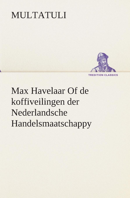 Multatuli Max Havelaar Of de koffiveilingen der Nederlandsche Handelsmaatschappy adriaan loosjes lauwerkroon voor de nederlandsche zeehelden bij hunne betoonde moed en dapperheld in den zeeslag voor algiers den alften van oogstmaand 1816