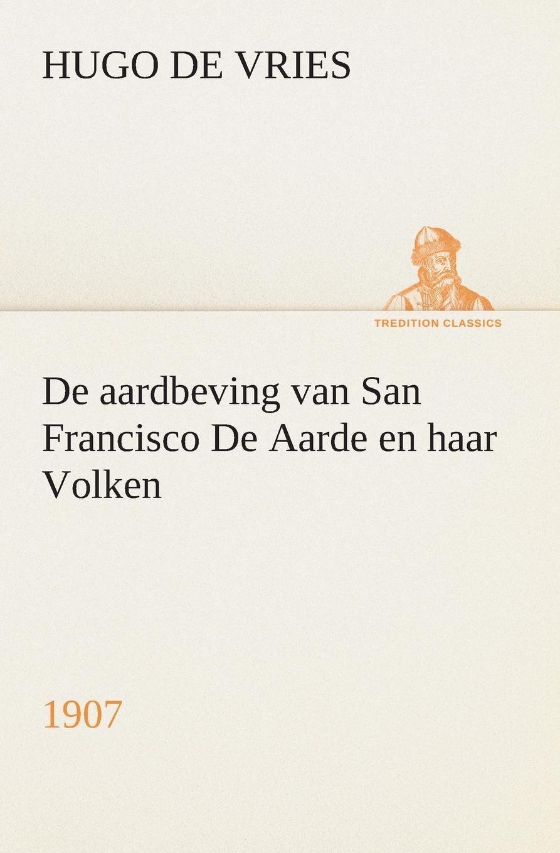 Hugo de Vries De aardbeving van San Francisco De Aarde en haar Volken, 1907 hugo de vries het yellowstone park