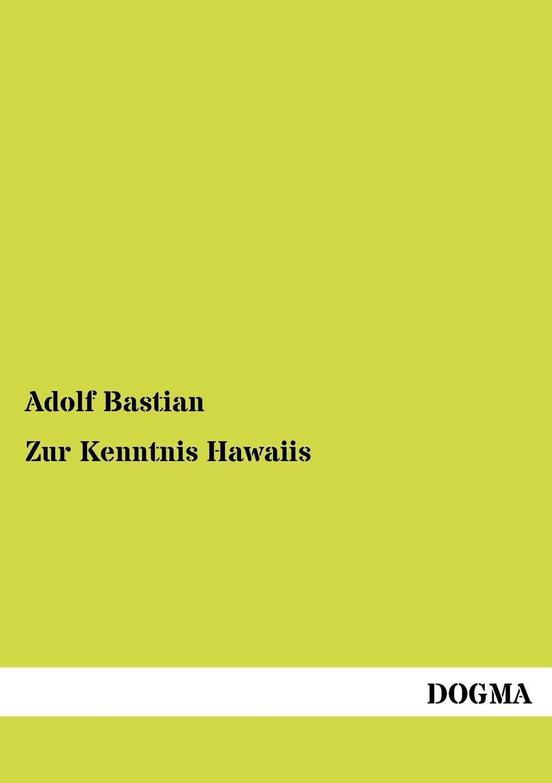 Adolf Bastian Zur Kenntnis Hawaiis harald lindberg die nordischen alchemilla vulgaris formen und ihre verbreitung ein beitrag zur kenntnis der einwanderung der flora fennoscandias mit besonderer rucksicht auf die finlandische flora