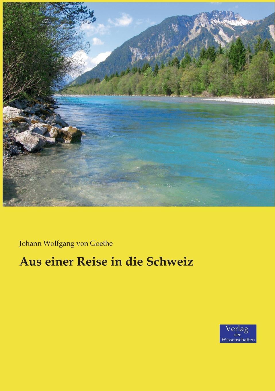 Johann Wolfgang von Goethe Aus einer Reise in die Schweiz johann langhard die anarchistische bewegung in der schweiz