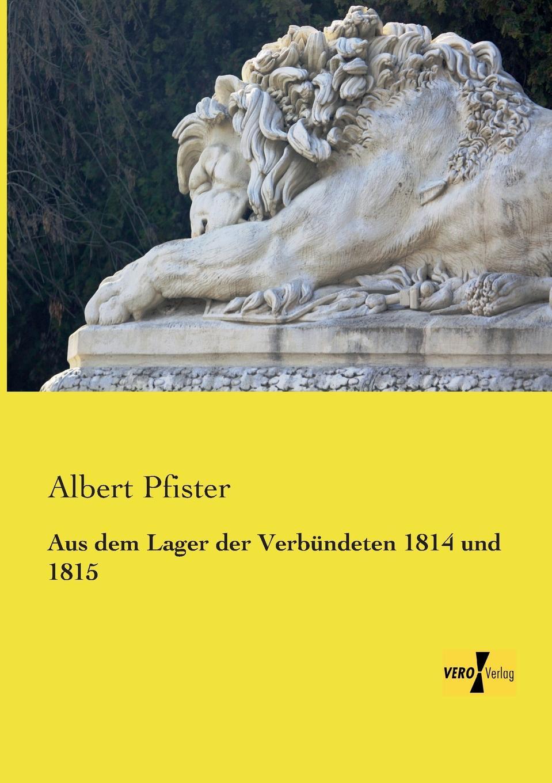 Albert Pfister Aus Dem Lager Der Verbundeten 1814 Und 1815