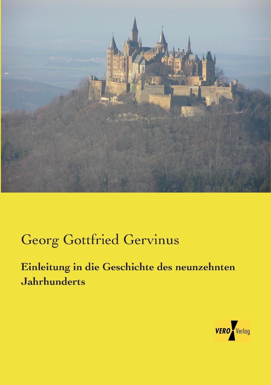 Georg Gottfried Gervinus Einleitung in Die Geschichte Des Neunzehnten Jahrhunderts