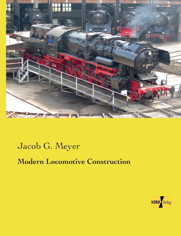 Jacob G. Meyer Modern Locomotive Construction modern locomotives for main line trains