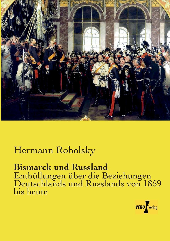 Hermann Robolsky Bismarck Und Russland russland
