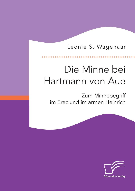 Leonie S. Wagenaar Die Minne bei Hartmann von Aue. Zum Minnebegriff im Erec und im armen Heinrich leonie wagenaar zum minnebegriff bei hartmann von aue im erec und im armen heinrich