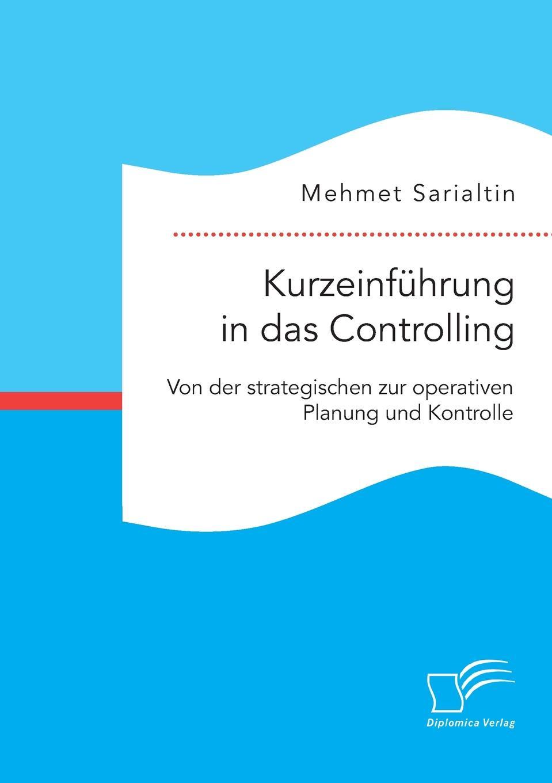 Kurzeinfuhrung in das Controlling. Von der strategischen zur operativen Planung und Kontrolle Die Spuren erster Controlling- und Managementaufgaben sind...