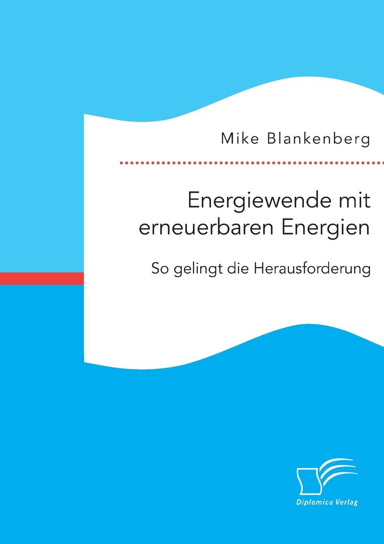 Mike Blankenberg Energiewende mit erneuerbaren Energien. So gelingt die Herausforderung jürgen duckert die energiewende