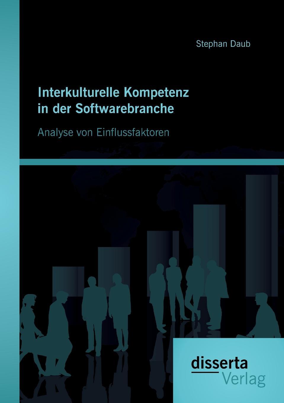 Interkulturelle Kompetenz in der Softwarebranche. Analyse von Einflussfaktoren International operierende Unternehmen sind wegen der wirtschaftlichen...