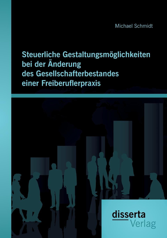 Michael Schmidt Steuerliche Gestaltungsmoglichkeiten bei der Anderung des Gesellschafterbestandes einer Freiberuflerpraxis andrea schlenzig die steuerliche behandlung von mitarbeiterbeteiligungen unter berucksichtigung der staatlichen forderung durch das vermogensbeteiligungsgesetz