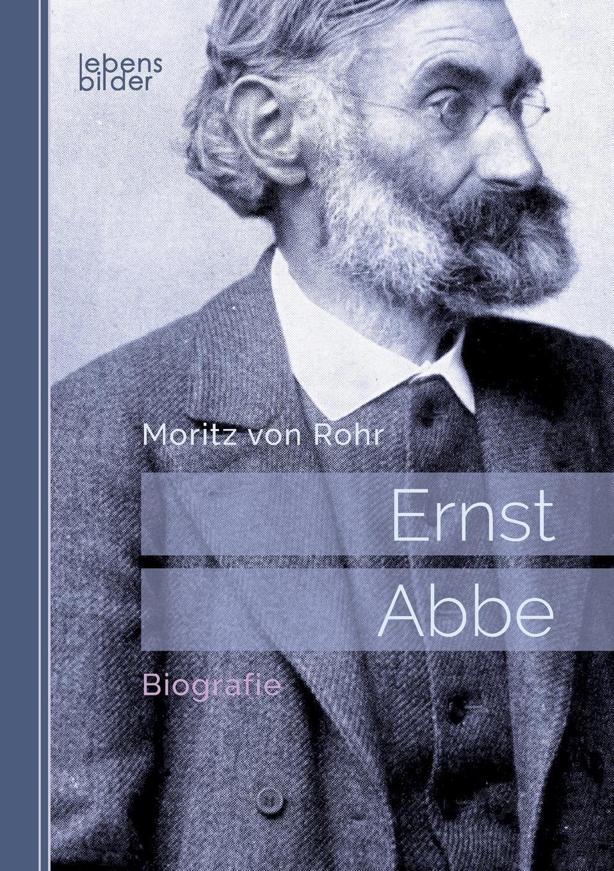 Moritz von Rohr Ernst Abbe. Biografie otto ernst gesund und frohen mutes
