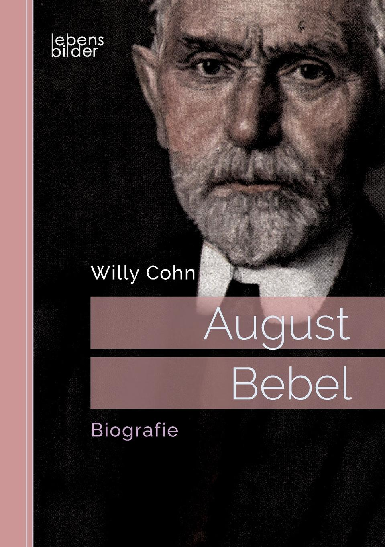 Willy Cohn August Bebel. Biografie kluhs franz august bebel der mann und sein werk