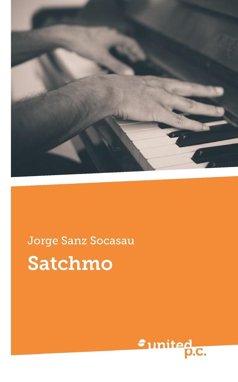 Jorge Sanz Socasau Satchmo un dulce olor a muerte