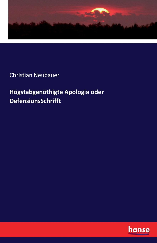 Christian Neubauer Hogstabgenothigte Apologia oder DefensionsSchrifft apologia simposio fedone