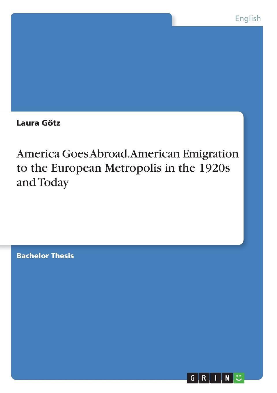 цены на Laura Götz America Goes Abroad. American Emigration to the European Metropolis in the 1920s and Today  в интернет-магазинах