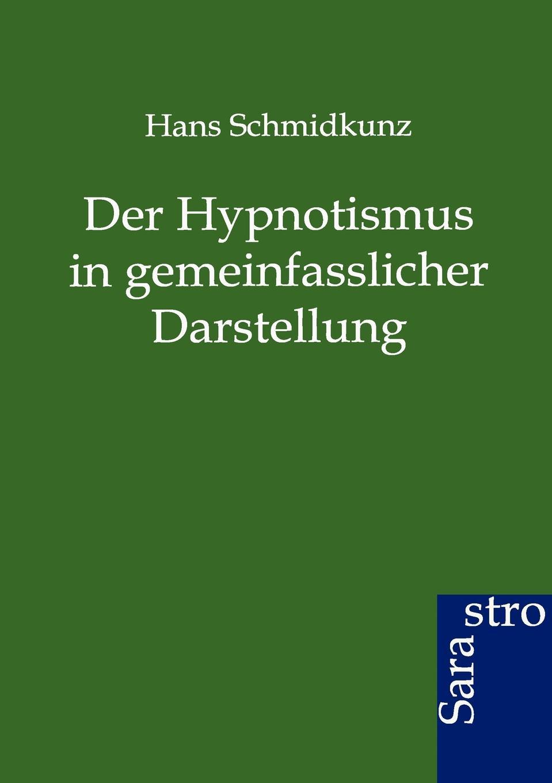 Hans Schmidkunz Der Hypnotismus in gemeinfasslicher Darstellung leopold löwenfeld der hypnotismus handbuch der lehre von der hypnose und der suggestion