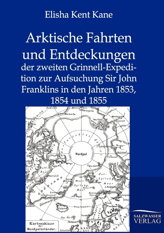 Elisha Kent Kane Arktische Fahrten und Entdeckungen karl weyprecht oesterr ungar arktische expedition 1872 1874 die metamorphosen des polareises