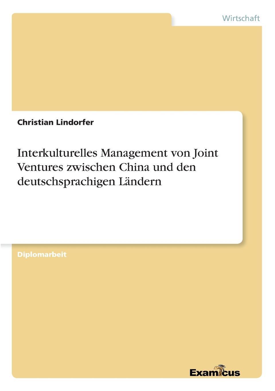Christian Lindorfer Interkulturelles Management von Joint Ventures zwischen China und den deutschsprachigen Landern tobias köngerter internationale joint ventures im mittelstand