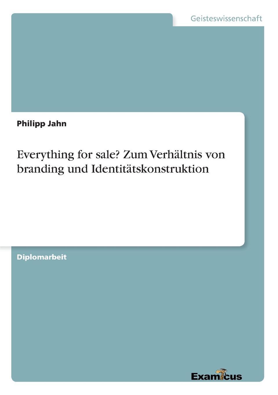 Philipp Jahn Everything for sale. Zum Verhaltnis von branding und Identitatskonstruktion partner brands selection in co branding projects