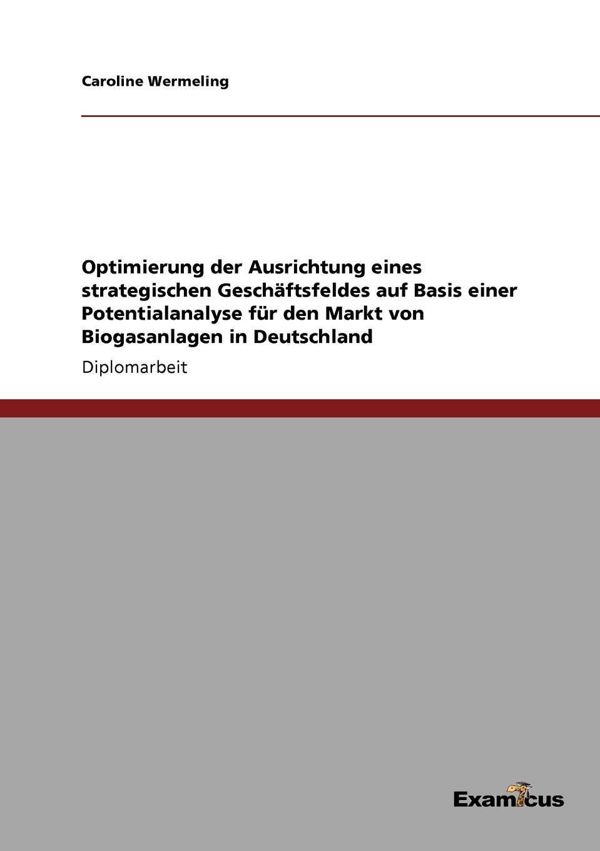 Caroline Wermeling Optimierung der Ausrichtung eines strategischen Geschaftsfeldes auf Basis einer Potentialanalyse fur den Markt von Biogasanlagen in Deutschland martin garisch der halal markt in deutschland uberblick und zukunftige potentiale der halal zertifizierung