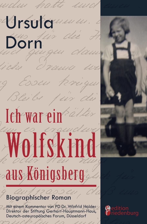 Ursula Dorn Ich war ein Wolfskind aus Konigsberg diana eschenburg uns darf es ja gar nicht gut gehen oder
