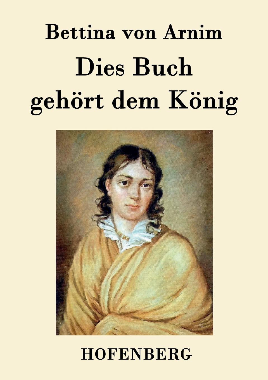 Bettina von Arnim Dies Buch gehort dem Konig conrad alberti bettina von arnim 1785 1859 ein erinnerungsblatt zu ihrem hundertsten geburtstage german edition