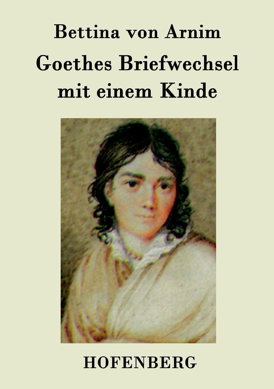 Bettina von Arnim Goethes Briefwechsel mit einem Kinde conrad alberti bettina von arnim 1785 1859 ein erinnerungsblatt zu ihrem hundertsten geburtstage german edition