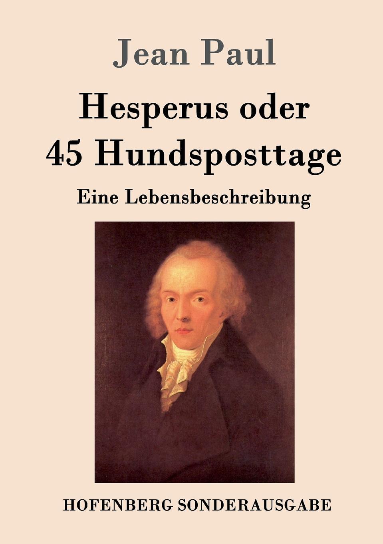 Jean Paul Hesperus oder 45 Hundsposttage jean paul jean pauls werke hrsg von paul nerrlich