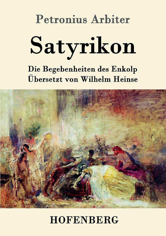 Petronius Arbiter Satyrikon petronius arbiter satirarum reliquiae adiectus est liber priapeorum latin edition