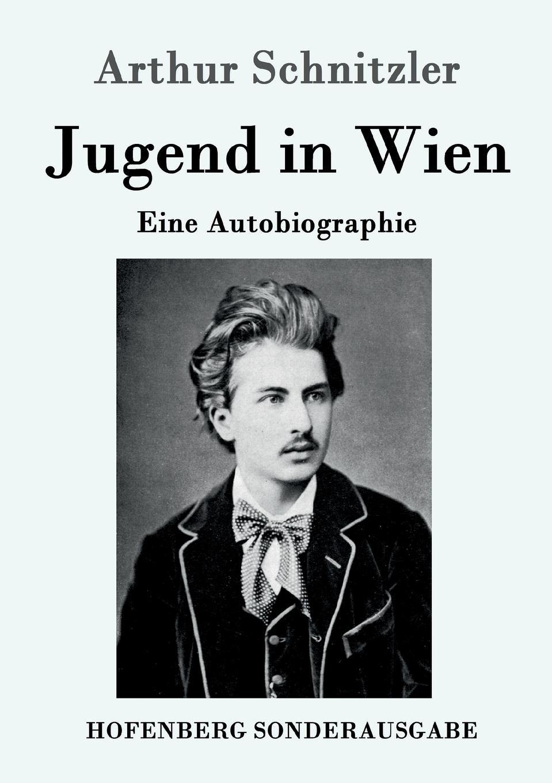 Arthur Schnitzler Jugend in Wien schnitzler arthur playing with love liebelei