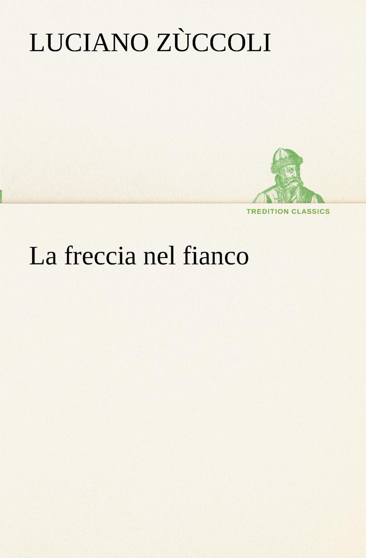 цена Luciano Zùccoli La freccia nel fianco онлайн в 2017 году