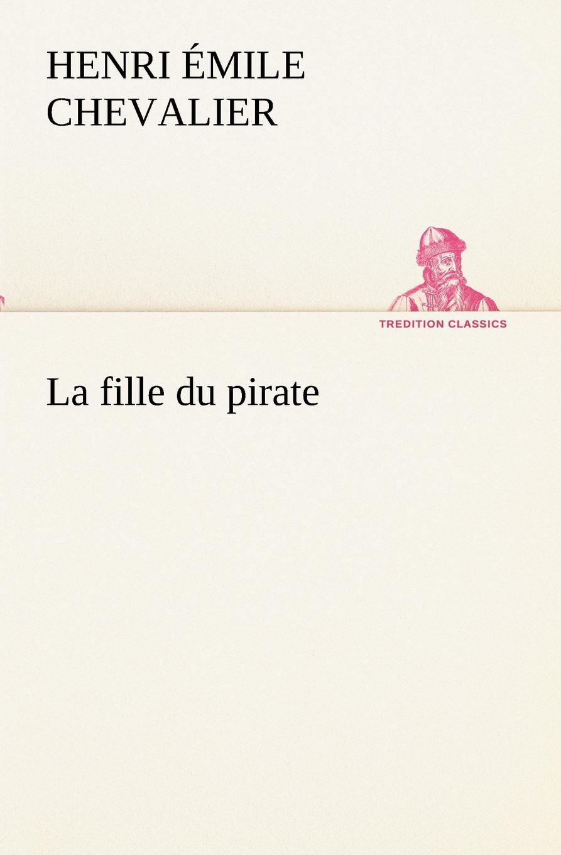H. Émile (Henri Émile) Chevalier La fille du pirate h émile henri émile chevalier le chasseur noir