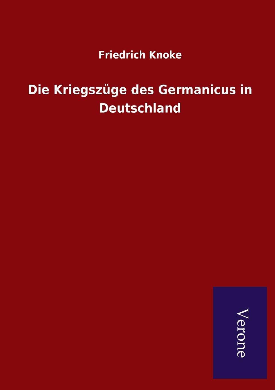 Friedrich Knoke Die Kriegszuge des Germanicus in Deutschland недорого