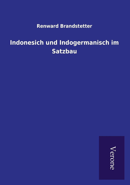 Renward Brandstetter Indonesich und Indogermanisch im Satzbau renward brandstetter prolegomena zu einer urkundlichen geschichte der luzerner mundart
