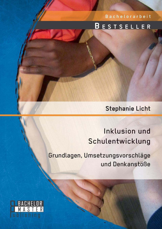 Stephanie Licht Inklusion Und Schulentwicklung. Grundlagen, Umsetzungsvorschlage Und Denkanstosse недорого