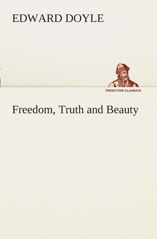 Edward Doyle Freedom, Truth and Beauty
