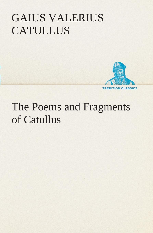 Gaius Valerius Catullus The Poems and Fragments of Catullus a cockney catullus