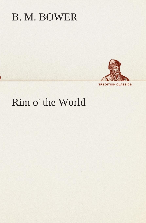 B. M. Bower Rim o. the World bower b m rim o the world