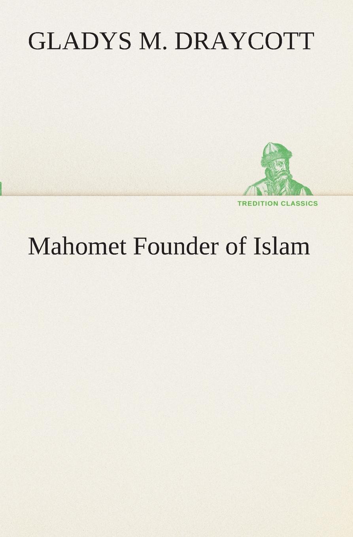 Gladys M. Draycott Mahomet Founder of Islam draycott gladys m mahomet founder of islam