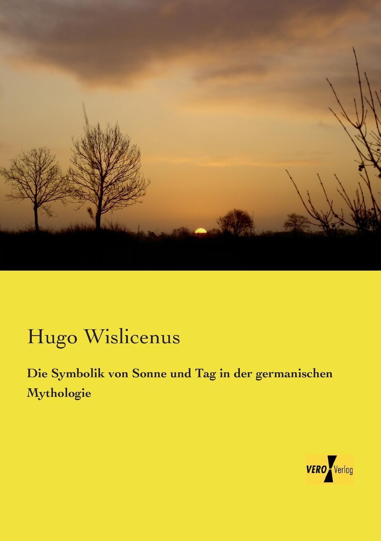 Hugo Wislicenus Die Symbolik Von Sonne Und Tag in Der Germanischen Mythologie