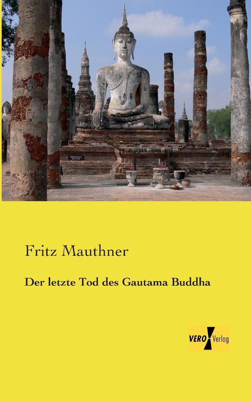 Fritz Mauthner Der Letzte Tod Des Gautama Buddha ludwig mauthner die lehre von den augenmuskellahmungen classic reprint