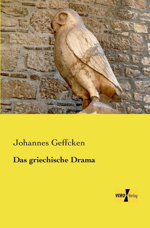 Johannes Geffcken Das griechische Drama johannes wolffheim der einfluss des zeithandels auf die preisgestaltung des berliner aktienmarktes inaugural dissertation classic reprint