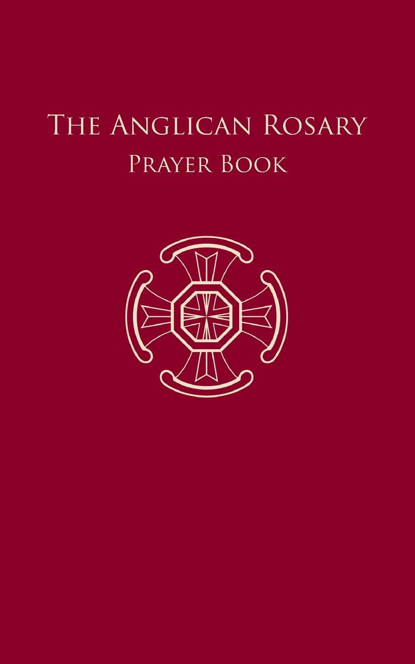 The Anglican Rosary jr russell p foreman praying the bible while saying the rosary scriptural meditation for rosary beads