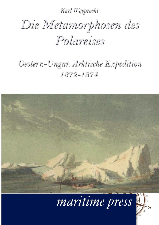 Karl Weyprecht Die Metamorphosen des Polareises karl weyprecht oesterr ungar arktische expedition 1872 1874 die metamorphosen des polareises