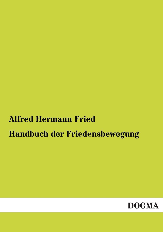 Alfred Hermann Fried Handbuch Der Friedensbewegung paul bekker oskar fried sein werden und schaffen classic reprint